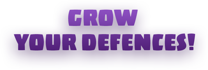 Grow Your Defences!